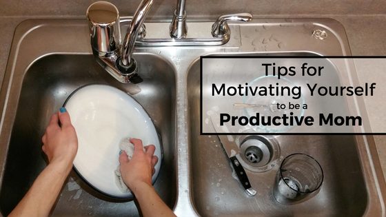 Motivating yourself to be a productive mom.