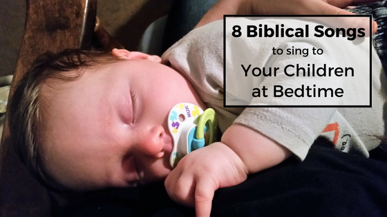 8 Biblical Songs to Sing to Your Children at Bedtime