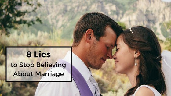 8 Lies to Stop Believing About Marriage